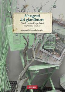 30 segreti del giardiniere Piccoli e comodi espedienti di chi se ne intende