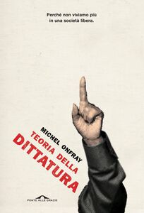 Teoria della dittatura preceduto da Orwell e l'impero di Maastricht