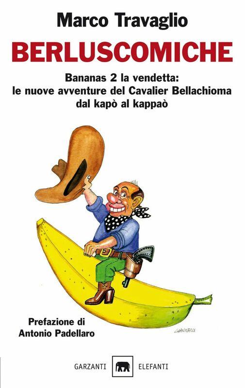 Berluscomiche Bananas 2 la vendetta: le nuove avventure del Cavalier Bellachioma dal kapò al kappaò