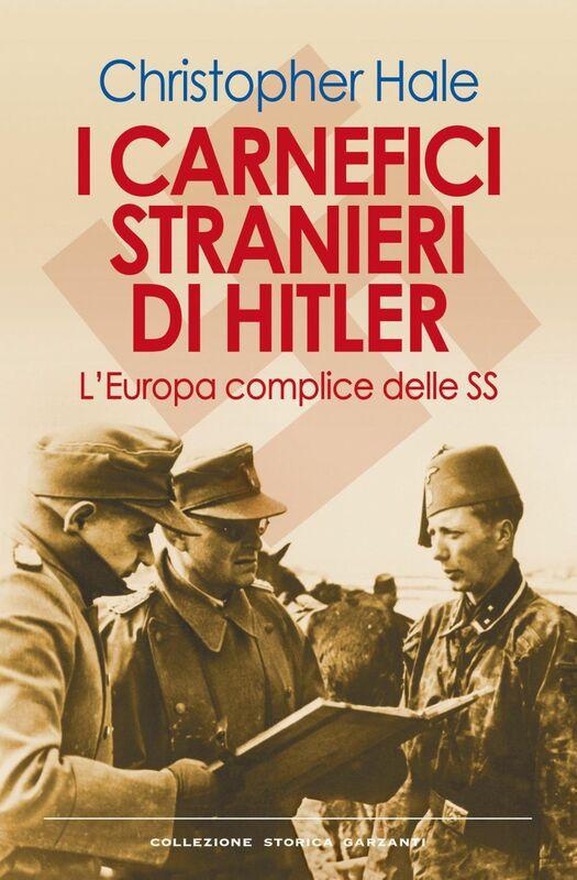 I carnefici stranieri di Hitler L'Europa complice delle SS