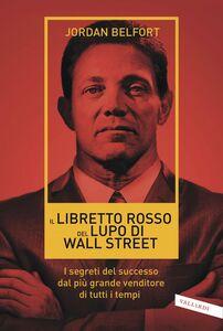 Il libretto rosso del Lupo di Wall Street I segreti del successo dal più grande venditore di tutti i tempi