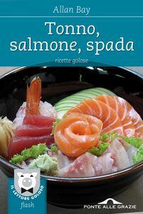 Tonno, salmone, spada Ricette golose