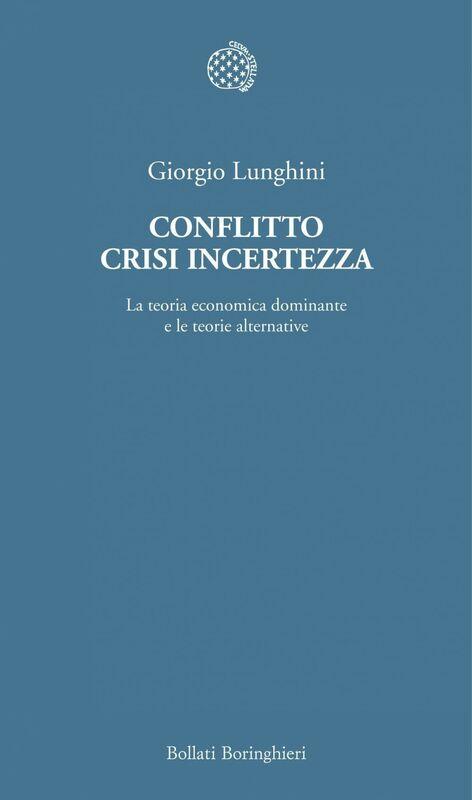 Conflitto crisi incertezza La teoria economica dominante e le teorie alternative