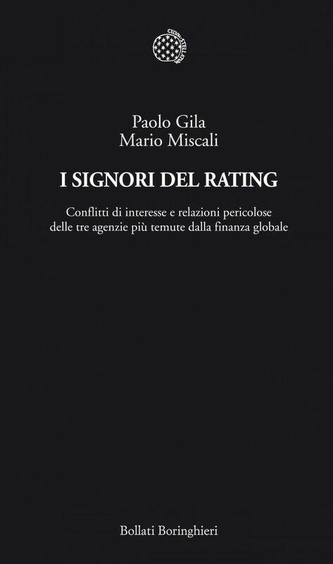 I Signori del Rating Conflitti di interesse e relazioni pericolose delle tre agenzie più temute dalla finanza globale