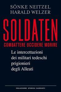Soldaten Le intercettazioni dei militari tedeschi prigionieri degli Alleati