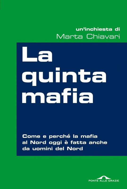La quinta mafia Come e perché la mafia del Nord oggi è fatta anche da uomini del Nord