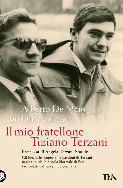 Il mio fratellone Tiziano Terzani Gli ideali, le scoperte, le passioni di Terzani negli anni della Scuola Normale di Pisa, raccontati dal suo amico più caro