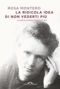 La ridicola idea di non vederti più La storia di Marie Curie e la mia