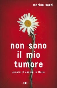 Non sono il mio tumore Curarsi il cancro in Italia