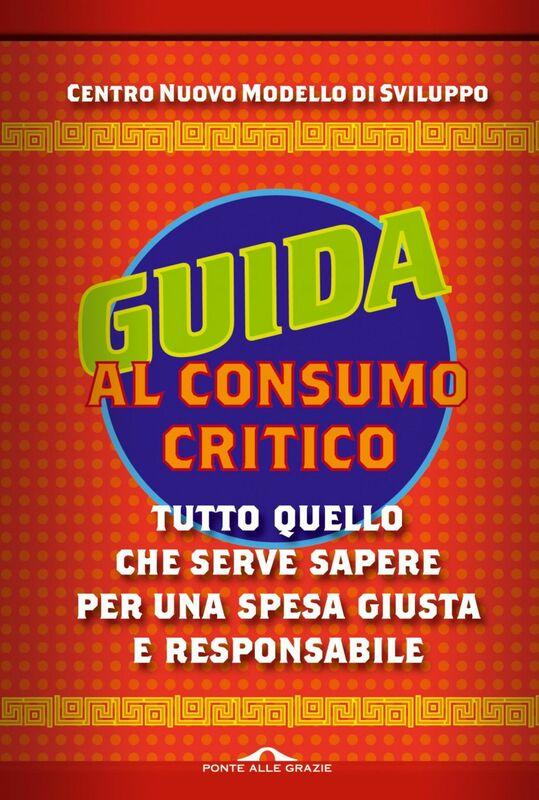 Guida al consumo critico Tutto quello che serve sapere per una spesa giusta e responsabile