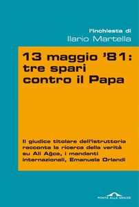 13 maggio 81: tre spari contro il Papa