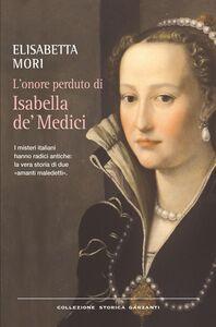 L'onore perduto di Isabella de' Medici I misteri italiani hanno radici antiche: la vera storia di due «amanti maledetti»