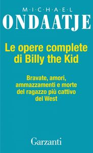 Le opere complete di Billy the Kid Bravate, amori, amazzamenti e morte del ragazzo più cattivo del West