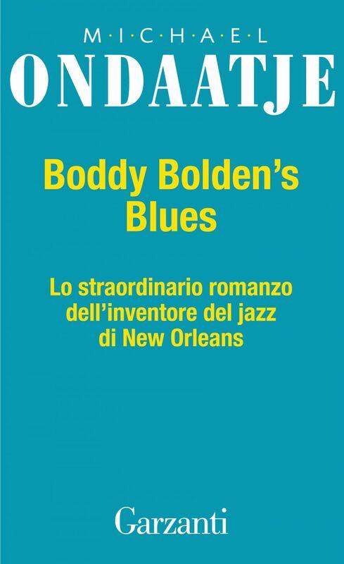 Buddy Bolden's Blues Lo straordinario romanzo dell'inventore del jazz e di New Orleans