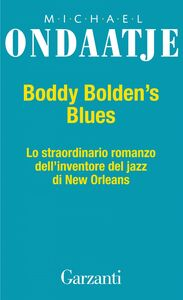 Buddy Bolden's Blues Lo straordinario romanzo dell'inventore del jazz e di New Orleans