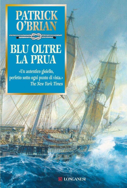 Blu oltre la prua Un'avventura di Jack Aubrey e Stephen Maturin - Master & Commander