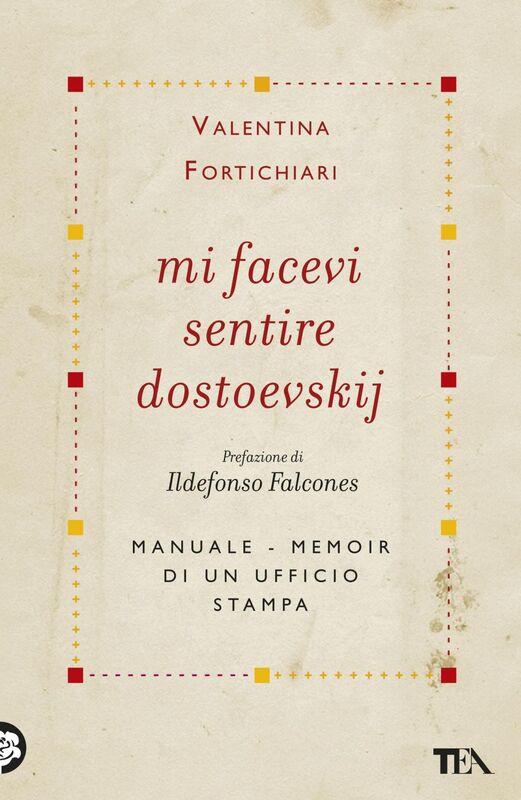 Mi facevi sentire Dostoevskij Manuale-memoir di un ufficio stampa