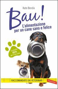 BAU! L'alimentazione per un cane sano e felice La giusta dieta per il tuo cane
