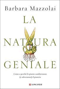 La natura geniale Come e perché le piante cambieranno (e salveranno) il pianeta