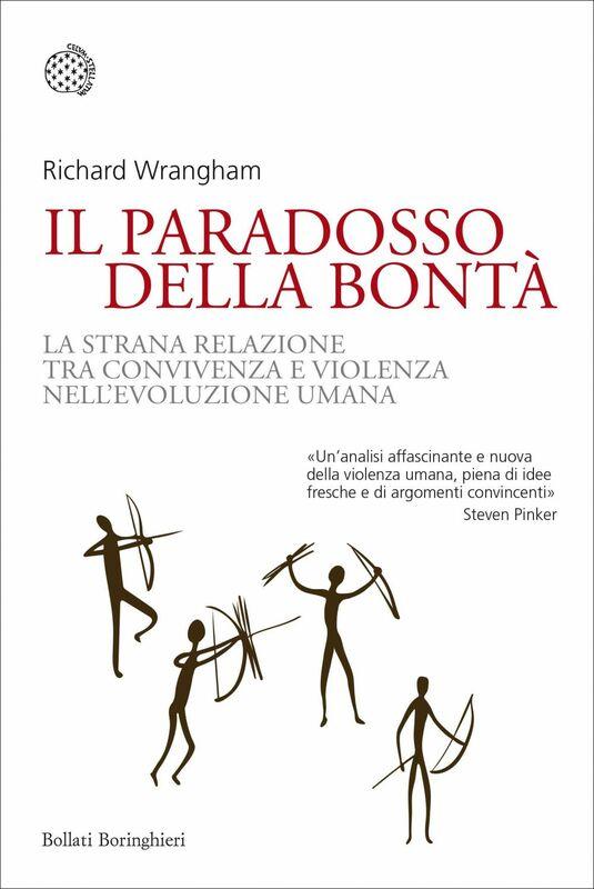 Il paradosso della bontà La strana relazione tra convivenza e violenza nell'evoluzione umana