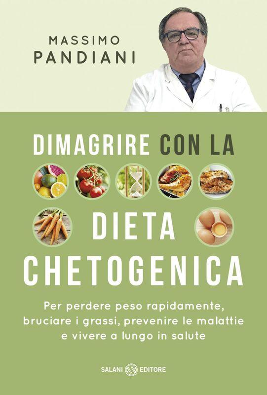 Dimagrire con la dieta chetogenica Per perdere peso rapidamente, bruciare i grassi, prevenire le malattie e vivere a lungo in salute