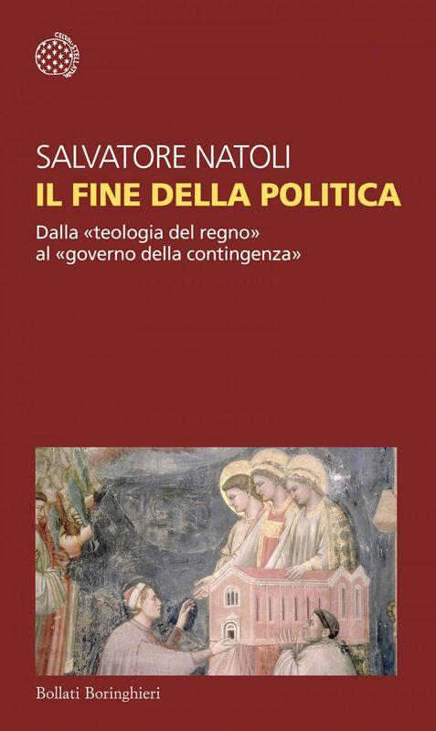 Il fine della politica Dalla «teologia del regno» al «governo della contingenza»