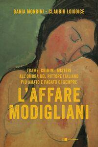 L'affare Modigliani Trame, crimini, misteri all'ombra del pittore italiano più amato e pagato di sempre