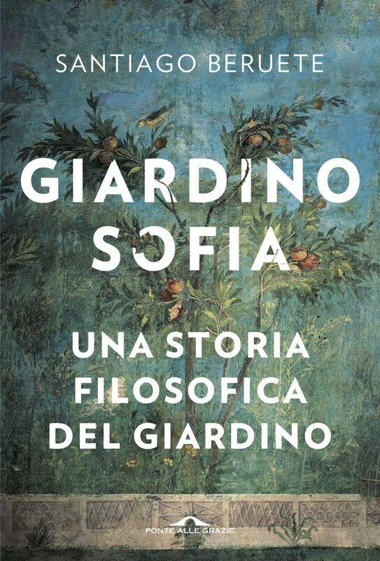 Giardinosofía Una storia filosofica del giardino