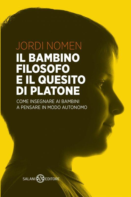 Il bambino filosofo e il quesito di Platone Come insegnare  ai bambini a pensare con la propria testa