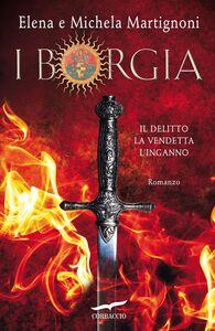 I Borgia Il Delitto - La Vendetta - L'Inganno