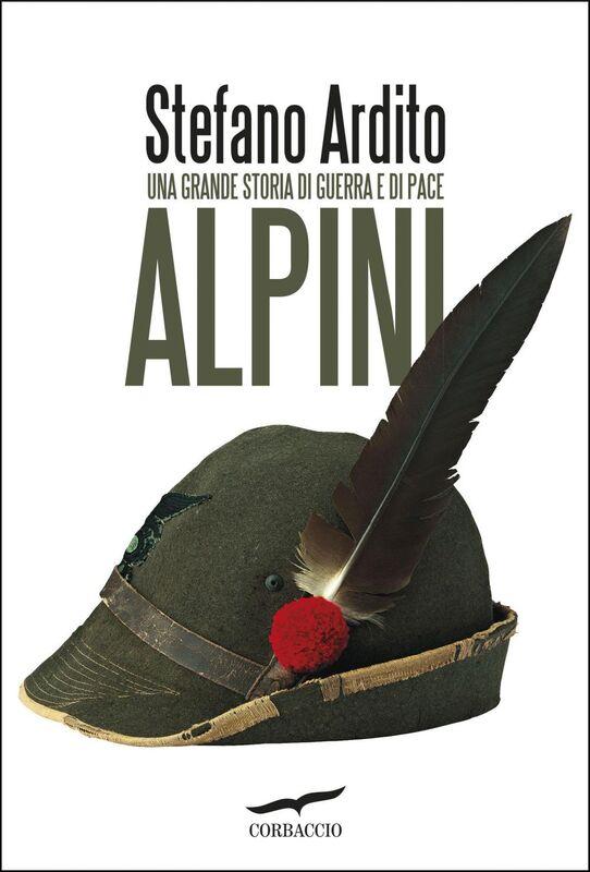 Alpini Una grande storia di guerra e di pace