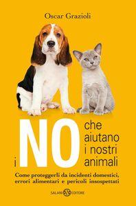 I no che aiutano i nostri animali Come proteggerli da incidenti domestici, errori alimentari e pericoli insospettati
