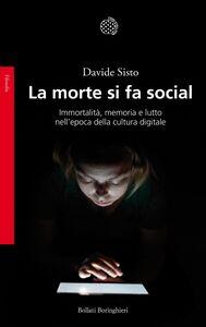 La morte si fa social Immortalità, memoria e lutto nell'epoca della cultura digitale