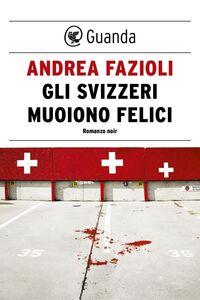 Gli svizzeri muoiono felici I casi di Elia Contini