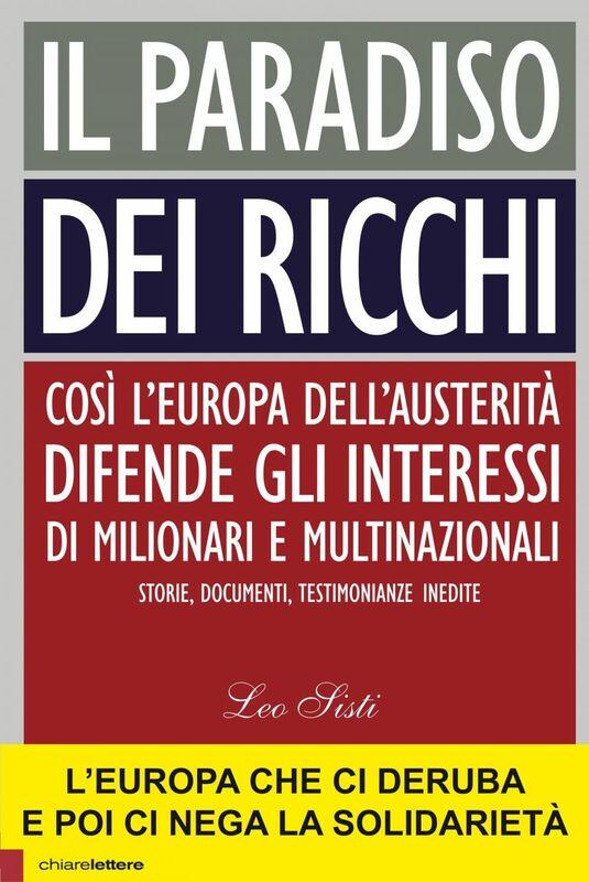 Il paradiso dei ricchi Così l'Europa dell'austerità difende gli interessi di milionari e multinazionali. Storie, documenti, testimonianze inedite