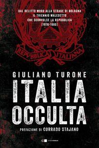 Italia occulta Dal delitto Moro alla strage di Bologna. Il triennio maledetto che sconvolse la Repubblica (1978-1980)