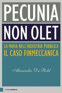 Pecunia non olet La mafia nell'industria pubblica. Il caso Finmeccanica