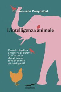 L'intelligenza animale Cervello di gallina e memoria d'elefante