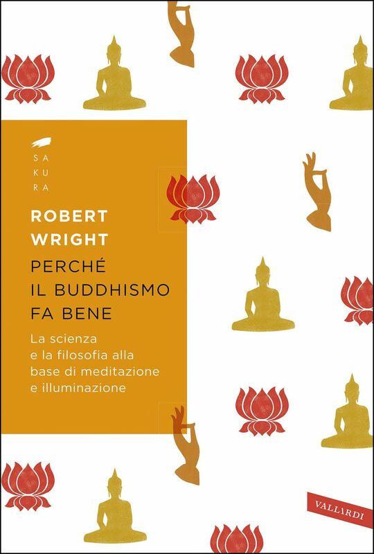 Perché il buddhismo fa bene La scienza e la filosofia alla base di meditazione e illuminazione