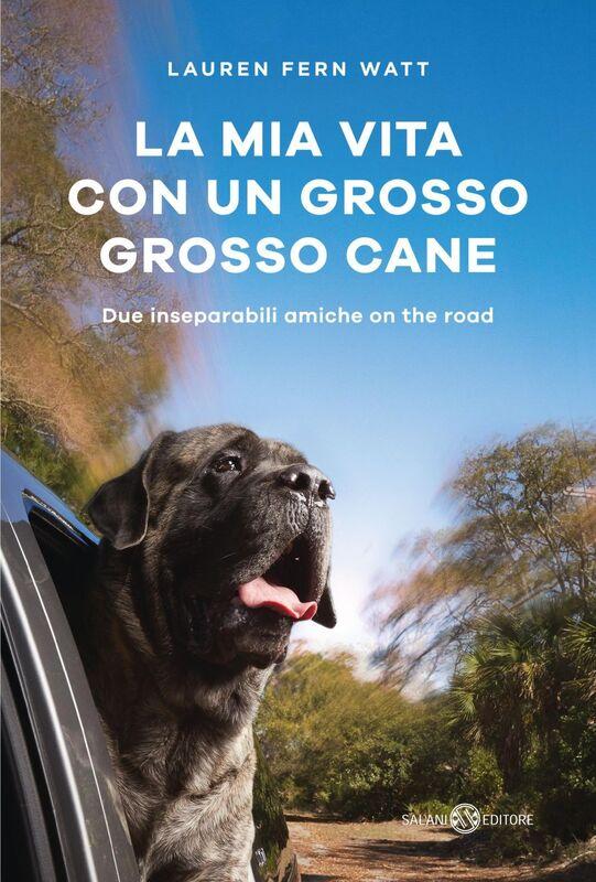 La mia vita con un grosso grosso cane Due inseparabili amiche on the road