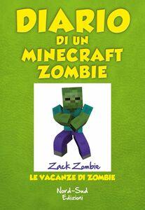 Diario di un Minecraft Zombie. Le vacanze di Zombie Le vacanze di Zombie
