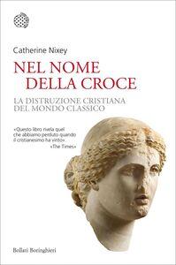 Nel nome della croce La distruzione cristiana del mondo classico