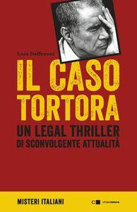 Il caso Tortora Un legal thriller di sconvolgente attualità