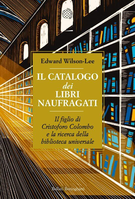 Il catalogo dei libri naufragati Il figlio di Cristoforo Colombo e la ricerca della biblioteca universale