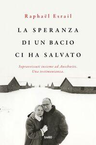 La speranza di un bacio ci ha salvato Sopravvissuti insieme ad Auschwitz. Una testimonianza
