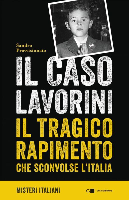Il caso Lavorini Il tragico rapimento che sconvolse l'Italia