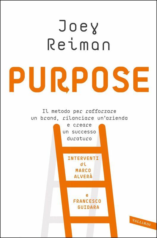 Purpose Il metodo per rafforzare un brand, rilanciare un'azienda e creare un successo duraturo