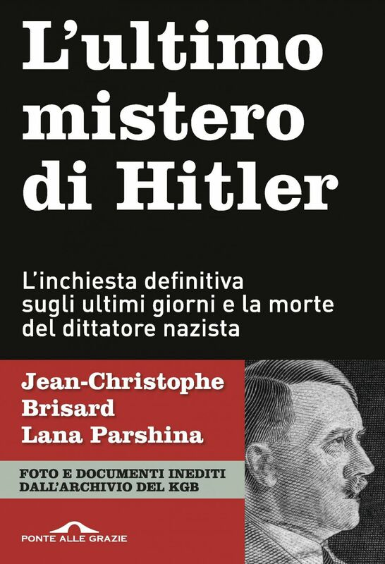 L'ultimo mistero di Hitler L'inchiesta definitiva sugli ultimi giorni e la morte del dittatore nazista