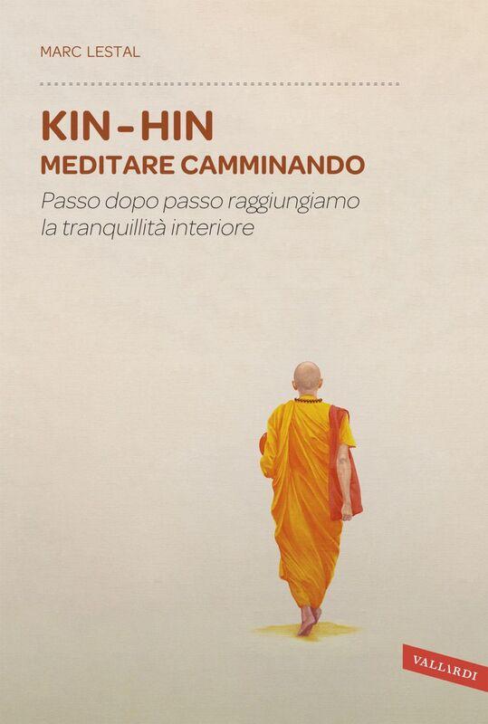 Kin Hin. Meditare camminando Passo dopo passo raggiungiamo la tranquillità interiore