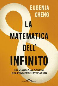 La matematica dell'infinito Un viaggio ai confini del pensiero matematico